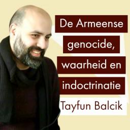 Afleveringplaatje van De Armeense genocide met Tayfun Balcik (waarheid en indoctrinatie)