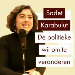 Afleveringplaatje van Tweede Kamerlid Sadet Karabulut over de politieke wil om te veranderen