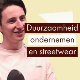 Afleveringplaatje van duurzaamheid, ondernemen en streetwear | Daan Schraven