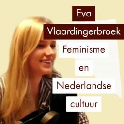 Afleveringplaatje van Eva Vlaardingerbroek over Feminisme en Nederlandse cultuur
