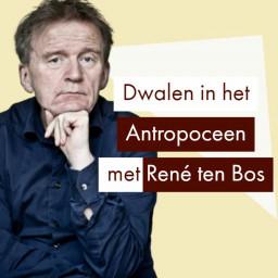 Afleveringplaatje van René ten Bos over het Antropoceen (Denker des Vaderlands)