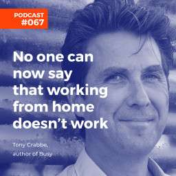 Afleveringplaatje van #067 Tony Crabbe, author - Nobody can now say that working from home doesn't work