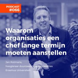 Afleveringplaatje van #066 Jan Rotmans, Erasmus Universiteit - Waarom organisaties een chef lange termijn moeten aanstellen