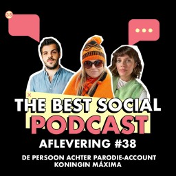 Afleveringplaatje van The Best Social Podcast #38 - De persoon achter parodie-account Koningin Máxima