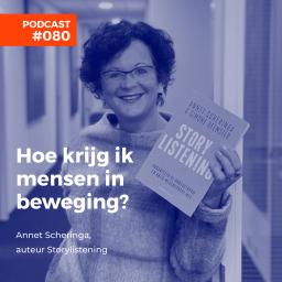 Afleveringplaatje van #080 Annet Scheringa, auteur Storylistening - Hoe krijg ik mensen in beweging?
